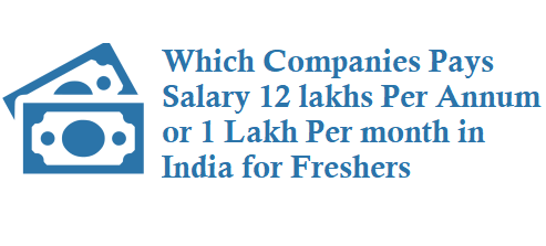 Which companies Pays Salary 12 lakhs Per Annum or 1 lakh per month in India for freshers